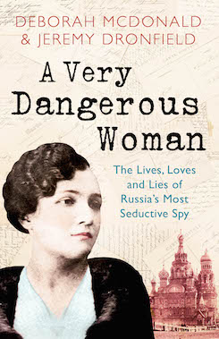A Very Dangerous Woman : The Lives,. Loves and Lies of Russia's Most Seductive Spy