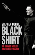 Blackshirt: Sir Oswald Mosley and British Fascism