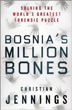 Bosnia's Million Bones :  Solving the world's greatest forensic science puzzle