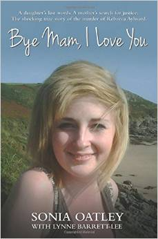Bye, Mam, I love you: A Daughter's Last Words. A Mother's Search for Justice. The Shocking True Story of the Murder...