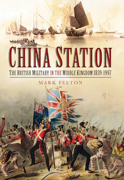 China Station: The British Military in the Middle Kingdom 1839-1997
