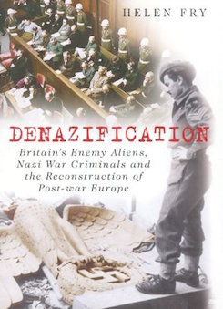 Denazification :  Britain's Enemy Aliens, Nazi War Criminals and the Reconstruction of Post-war Europe