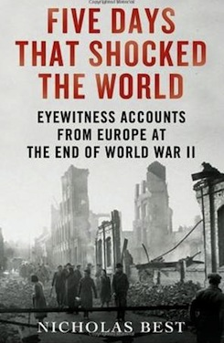 Five Days That Shocked The World: An Oral History of Europe at the End of World War Two