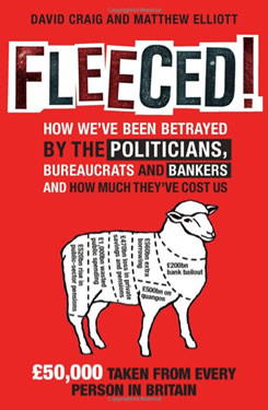 Fleeced!: How we've been betrayed by the politicians, bureaucrats and bankers...and what it's cost us