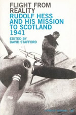 Flight From Reality: Rudolf Hess and His Mission to Scotland 1941