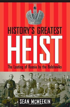 History's Greatest Heist.  : The Looting of Russia by the Bolsheviks.