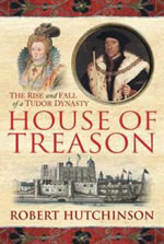 House of Treason: The fatal pride and ambition of a powerful Tudor dynasty, 1485-1595
