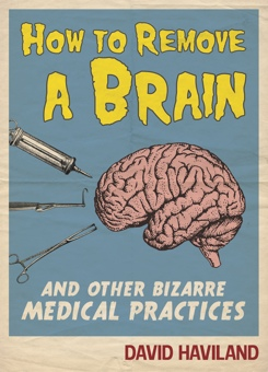 How to Remove a Brain And Other Bizarre Medical Practices