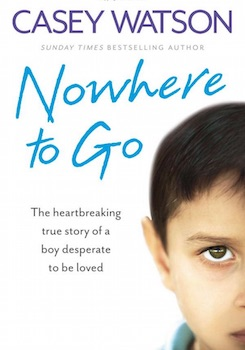 Nowhere to Go: :  The heartbreaking true story of a boy desperate to be loved