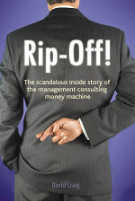 Rip-Off!: The scandalous inside story of the management consulting money machine