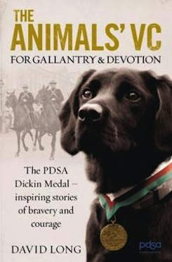 The Animals VC: For Gallantry and Devotion - The Authorised History of the PDSA Dickin Medal