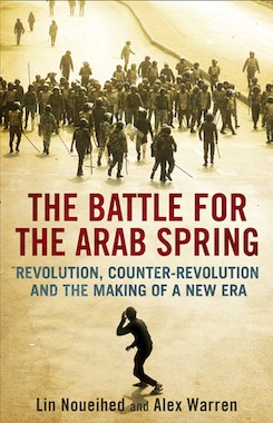 The Battle for the Arab Spring : Revolution, counter-revolution and the making of a new era