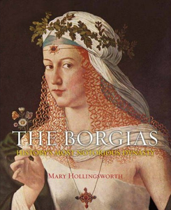 The Borgias :  History's Most Notorious Dynasty