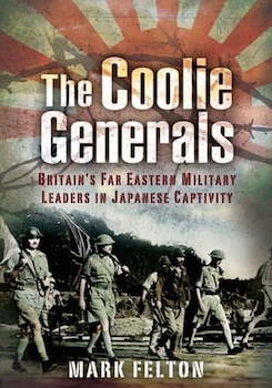 The Coolie Generals: Britain's Far Eastern Military Leaders in Japanese Captivity