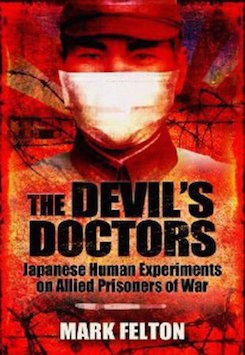The Devil's Doctors: Japanese Human Experiments on Allied Prisoners-of-War