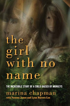 The Girl With No Name: The Incredible True Story of the Girl Raised by Monkeys