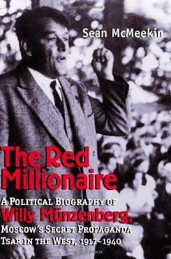 The Red Millionaire: A Political Biography of Willi Münzenberg, Moscow's Secret Propaganda Tsar in the West, 1917-1940