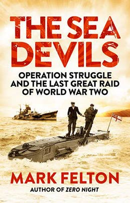 The Sea Devils : Britain's Last and Most Daring Raid of World War II