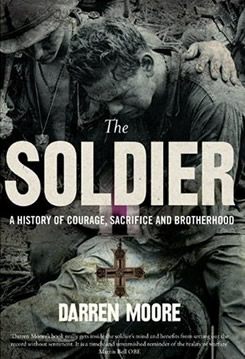 The Soldier: : A History of Courage, Sacrifice and Brotherhood