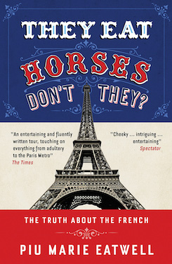 They eat horses, don't they?: The Truth about the French
