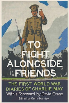 To Fight Alongside Friends: The Great War Diaries of Charlie May