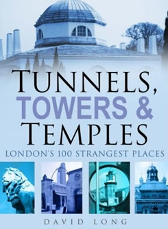 Tunnels, Towers & Temples: London's 100 Strangest Places