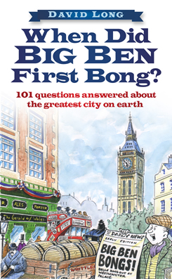 When Did Big Ben First Bong? : 101 Crucial Questions about the Greatest City on Earth