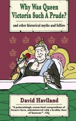 Why Was Queen Victoria Such A Prude?: …and other historical myths and follies